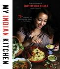 My Indian Kitchen: 75+ Authentic, Easy and Nourishing Recipes for Your Family Cover Image