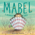 Mabel: A Mermaid Fable (Mermaid Book for Kids about Friendship, Read-Aloud Book for Toddlers) Cover Image