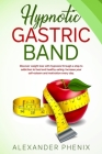 Hypnotic Gastric Band: Discover weight loss with hypnosis through a stop to addiction to food and healthy eating. Increase your self-esteem a Cover Image