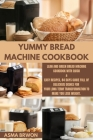 Yummy Bread Machine Cookbook: Lean and Green BREAD MACHINE Cookbook with Quick & Easy Recipes, 84 Days Guide Full of Delicious Dishes for Your Long Cover Image