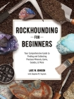 Rockhounding for Beginners: Your Comprehensive Guide to Finding and Collecting Precious Minerals, Gems, Geodes, & More Cover Image