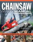 Chainsaw Manual for Homeowners: Learn to Safely Use Your Saw to Trim Trees, Cut Firewood, and Fell Trees Cover Image