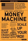 Turn Your Laptop Into a Money-Machine [6 in 1]: How to Make Money from Home and Grow Your Income Fast, with No Prior Experience! Set up Within a Week! Cover Image