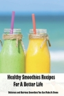 Healthy Smoothies Recipes For A Better Life: Delicious and Nutrious Smoothies You Can Make At Home: Smoothies Recipes Cover Image