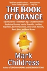 The Book of Orange: A Journal of the Trump Years By a Crazed Snowflake Employing Rhyming Insults, Limericks, Loathing, Hyperbole, Secret T Cover Image