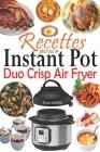 Recettes pour Instant Pot Duo Crisp Air Fryer: Des recettes croustillantes, faciles, saines, rapides et fraîches pour votre autocuiseur et friteuse à Cover Image