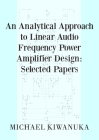 An Analytical Approach to Linear Audio Frequency Power Amplifier Design: Selected Papers Cover Image