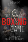 This Boxing Game: A Study in Beautiful Brutality Cover Image