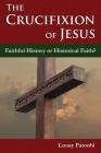 The Crucifixion of Jesus: Faithful History or Historical Faith? Cover Image
