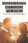 Understanding Men Guides For Women: How To Have A Perfect Relationship: Dating Guide Book Cover Image