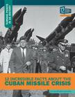 12 Incredible Facts about the Cuban Missile Crisis (Turning Points in Us History) Cover Image