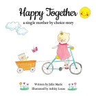 Happy Together, a single mother by choice story Cover Image