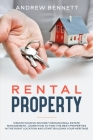 Rental Properties: Create Passive Income through Real Estate Management. Learn How to Find the Best Properties in the Right Location and Cover Image