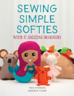Sewing Simple Softies with 17 Amazing Designers Cover Image