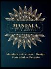 Mandala Livre de Coloriage pour Adultes: Les plus beaux mandalas pour adultes, un livre de coloriage pour soulager le stress et se détendre avec des d Cover Image