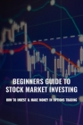 Beginners Guide To Stock Market Investing: How To Invest & Make Money In Options Trading: Stock Market Investing Tips Cover Image