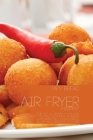 Air Fryer Mastery: Find Out All Secrets to Fry, Bake, Roast and Grill Every Meal In Minutes With Simple and Mouth-Watering Recipes From B Cover Image