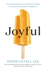 Joyful: The Surprising Power of Ordinary Things to Create Extraordinary Happiness Cover Image