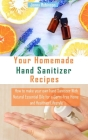 Your Homemade Hand Sanitizer Recipes: How to make your hand sanitizer with Natural Essential Oils for a Germ-free Home and Healthier Lifestyle Cover Image