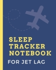 Sleep Tracker For Jet Lag: Sleep Apnea Insomnia Notebook - Continuous Positive Airway Pressure Diary - Log Your Sleep Patterns - Restless Leg Syn Cover Image