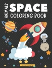 Animals Space Coloring Book: Fun Space Coloring Book for Kids Ages 8-12 - Fantastic Outer Space Coloring with Planets, Astronauts, Space Ships, and Cover Image