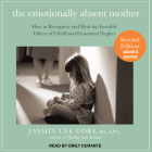 The Emotionally Absent Mother: How to Recognize and Heal the Invisible Effects of Childhood Emotional Neglect, Second Edition Cover Image