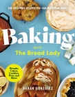 Baking with the Bread Lady: 100 Delicious Recipes You Can Master at Home Cover Image