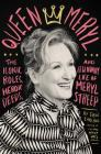 Queen Meryl: The Iconic Roles, Heroic Deeds, and Legendary Life of Meryl Streep Cover Image