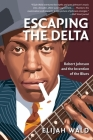 Escaping the Delta: Robert Johnson and the Invention of the Blues Cover Image