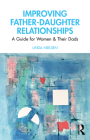 Improving Father-Daughter Relationships: A Guide for Women and their Dads Cover Image