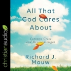 All That God Cares about Lib/E: Common Grace and Divine Delight Cover Image