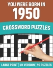 You Were Born In 1950: Crossword Puzzles: Crossword Puzzle Book For All Word Games Lover Seniors And Adults Who Were Born In 1950 With Soluti Cover Image