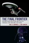 The Final Frontier: International Relations and Politics through Star Trek and Star Wars Cover Image