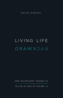Living Life Backward: How Ecclesiastes Teaches Us to Live in Light of the End Cover Image