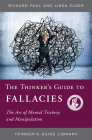 The Thinker's Guide to Fallacies: The Art of Mental Trickery and Manipulation (Thinker's Guide Library) Cover Image