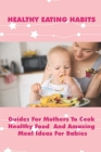 Healthy Recipes For Young Children: Most Delicious Recipes For Kids To Cook At Home: Food For Babies Cover Image