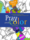Pray and Color: A coloring book and guide to prayer by the best-selling author of Praying in Color Cover Image