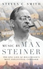 Music by Max Steiner: The Epic Life of Hollywood's Most Influential Composer (Cultural Biographies) Cover Image