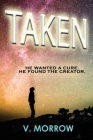 Taken: He wanted a cure. He found the Creator. Cover Image