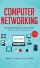 Computer Networking: The Complete Beginner's Guide to Learning the Basics of Network Security, Computer Architecture, Wireless Technology a Cover Image