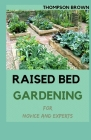 RAISED BED GARDENING For Novice And Experts: Step By Step Guide for Growing Fruits and Vegetables in Raised Bed Gardens. Cover Image
