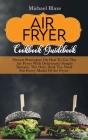 Air Fryer Cookbook Guidebook: Proven Strategies On How To Use The Air Fryer With Deliciously Simple Recipes. The Only Book You Need For Every Model Cover Image