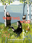 Writing Wild: Women Poets, Ramblers, and Mavericks Who Shape How We See the Natural World Cover Image
