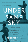 Under the Same Sky: From Starvation in North Korea to Salvation in America Cover Image