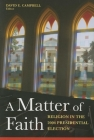A Matter of Faith: Religion in the 2004 Presidential Election Cover Image