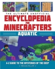 The Ultimate Unofficial Encyclopedia for Minecrafters: Aquatic: An A–Z Guide to the Mysteries of the Deep Cover Image