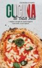 Cucina di Casa Mia: I migliori consigli per padroneggiare l'arte della cucina italiana (Italian Food Recipes: Top Tips To Finally Master T Cover Image