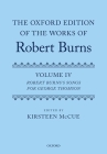 The Oxford Edition of the Works of Robert Burns: Volume IV: Robert Burns's Songs for George Thomson Cover Image