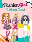 Fashion Girl Coloring Book: 55 Unique Fashion Illustrations for Girls of all Ages, Gorgeous Beauty Style Fashion Design Coloring Book for Kids, Gi Cover Image