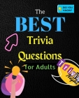 The Best Trivia Questions for Adults: Fun and Challenging Trivia Questions - Play with the your Family or Friends Tonight and Become a Champion 500 Qu Cover Image